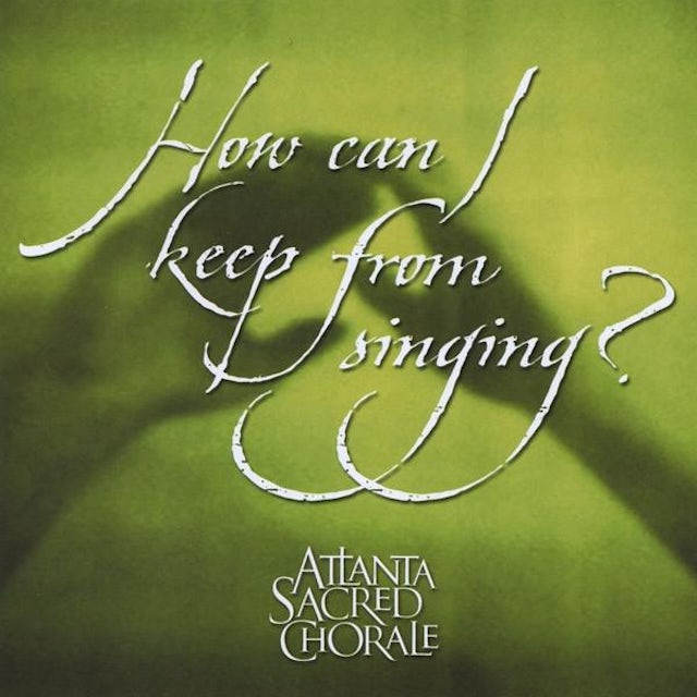 Atlanta Sacred Chorale HOW CAN I KEEP FROM SINGING? CD