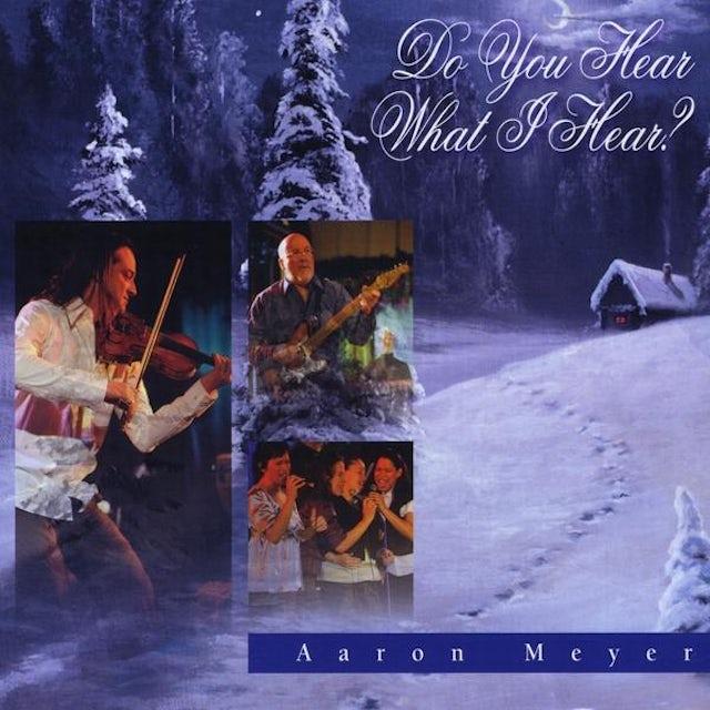 Aaron Meyer DO YOU HEAR WHAT I HEAR? CD