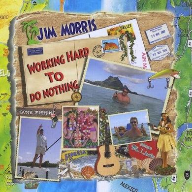 Jim Morris WORKING HARD TO DO NOTHING CD