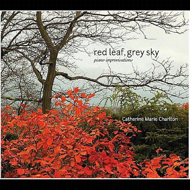 Catherine Marie Charlton RED LEAF GREY SKY (PIANO IMPROVISATIONS) CD