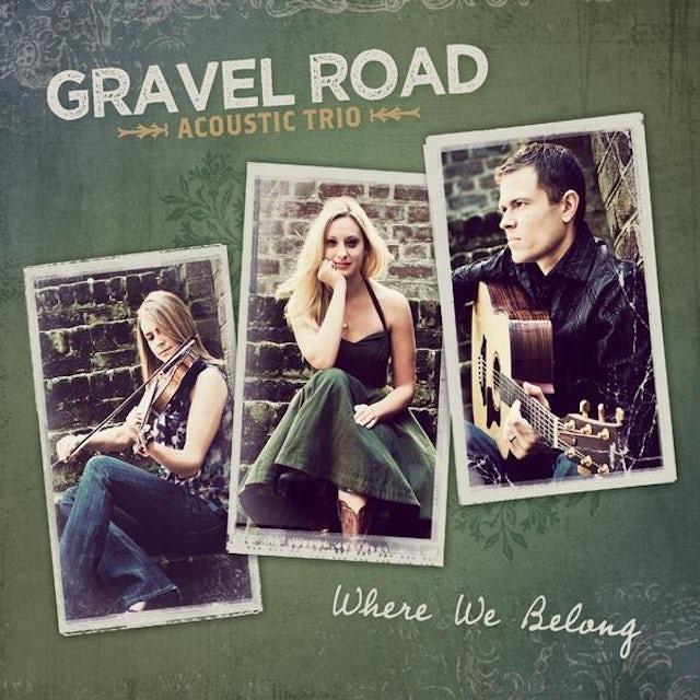 Gravel Road Acoustic Trio WHERE WE BELONG CD
