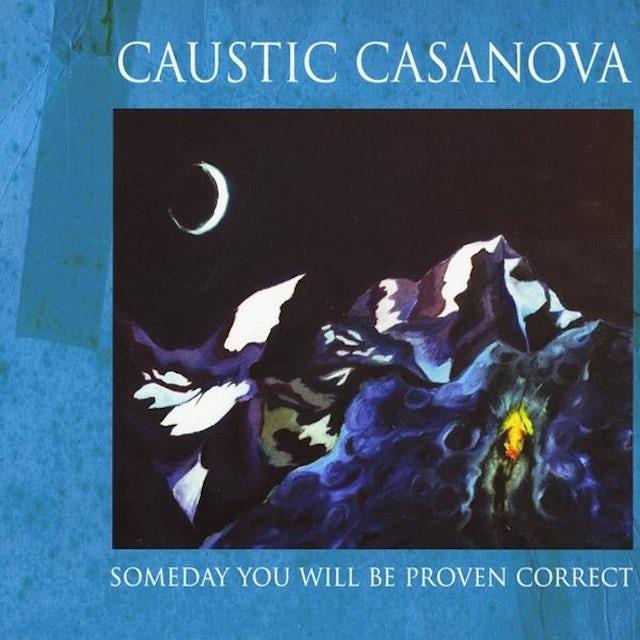 Caustic Casanova SOMEDAY YOU WILL BE PROVEN CORRECT CD