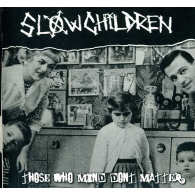 Slow Children THOSE WHO MIND DON'T MATTER CD