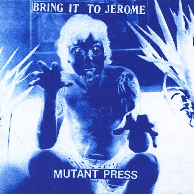 Mutant Press BRING IT TO JEROME CD