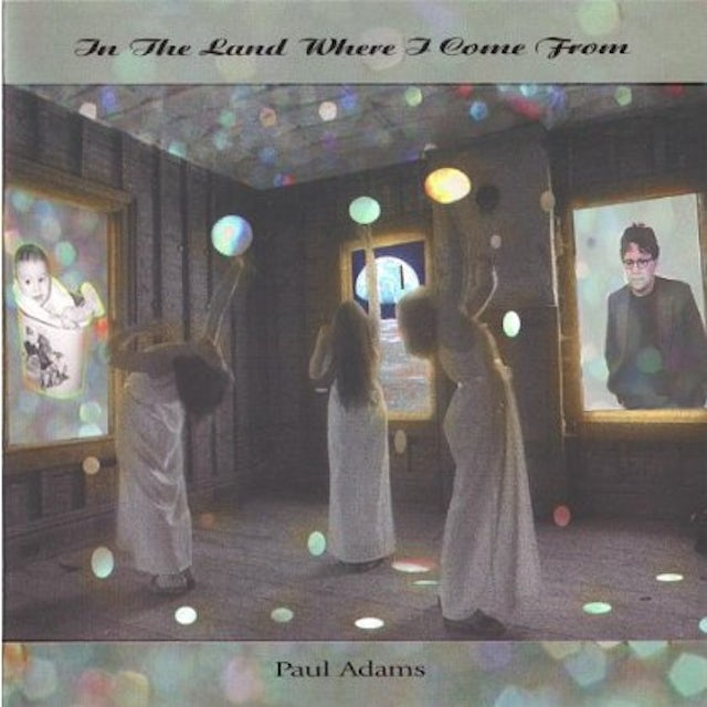 Paul Adams IN THE LAND WHERE I COME FROM CD