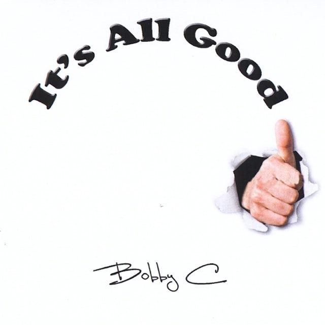 Bobby C IT'S ALL GOOD CD