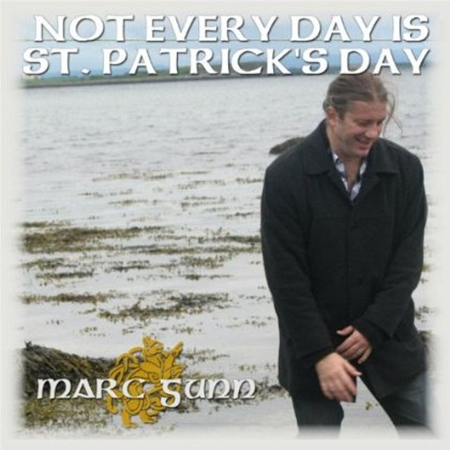 Marc Gunn NOT EVERY DAY IS ST. PATRICK'S DAY CD