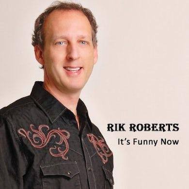 Rik Roberts ITS FUNNY NOW CD
