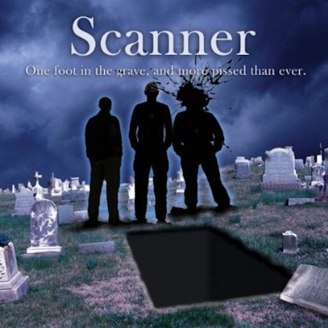 Scanner ONE FOOT IN THE GRAVE & MORE PISSED THAN EVER. CD