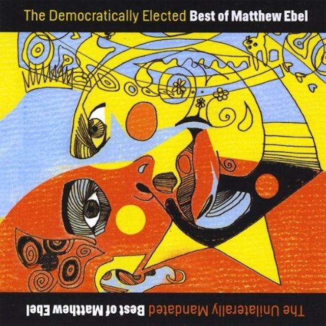 THE DEMOCRATICALLY ELECTED BEST OF MATTHEW EBEL CD