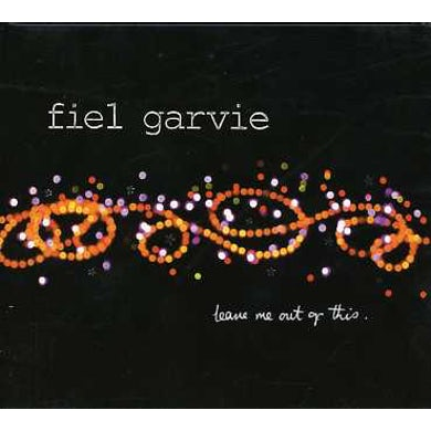 Fiel Garvie LEAVE ME OUT OF THIS CD