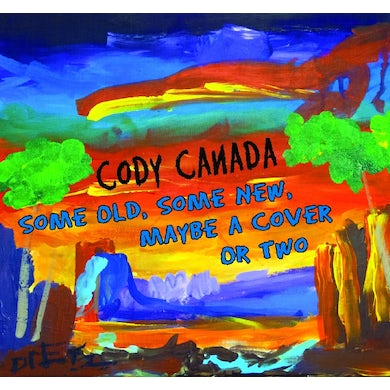 Cody Canada SOME OLD SOME NEW MAYBE A COVER OR TWO CD
