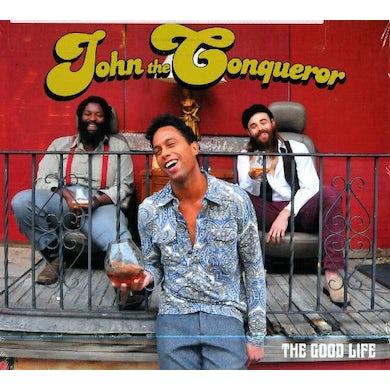 John The Conqueror GOOD LIFE CD