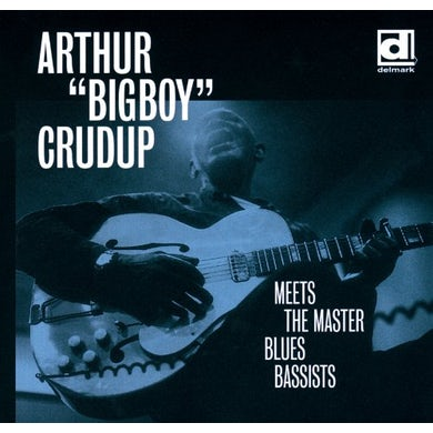 Arthur Big Boy Crudup MEETS THE MASTER BLUES BASSISTS CD