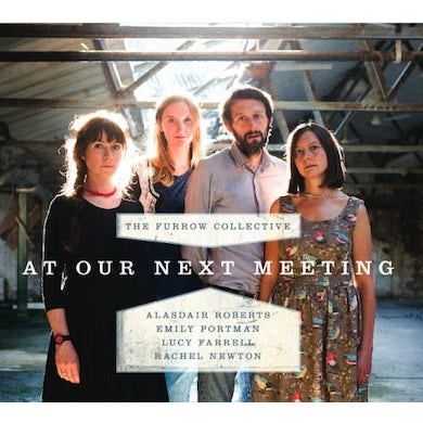 FURROW COLLECTIVE AT OUR NEXT MEETING CD