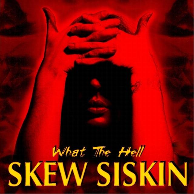 Skew Siskin WHAT THE HELL CD