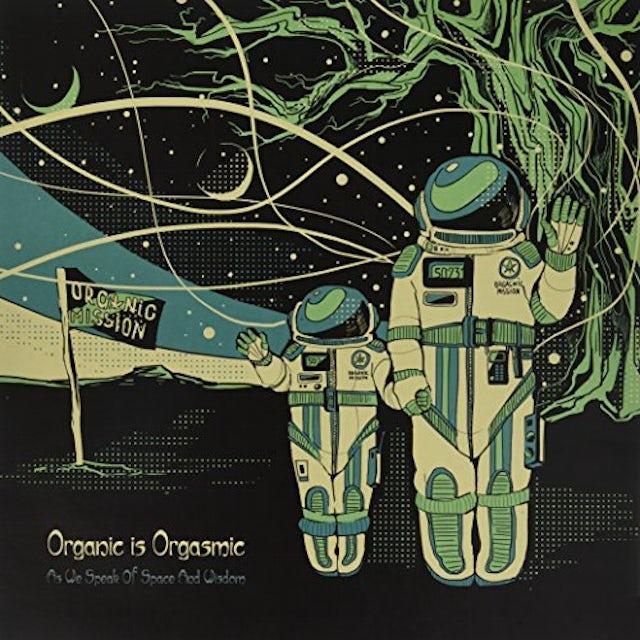 Organic Is Orgasmic AS WE SPEAK OF SPACE & WISDOM Vinyl Record