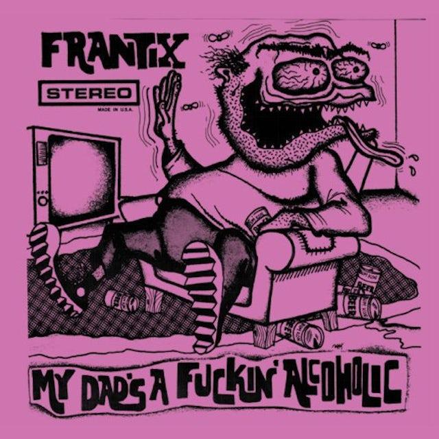 Frantix MY DAD'S A FUCKIN ALCOHOLIC Vinyl Record