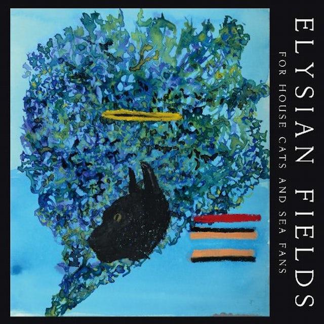 Elysian Fields FOR HOUSE CATS & SEA FANS CD