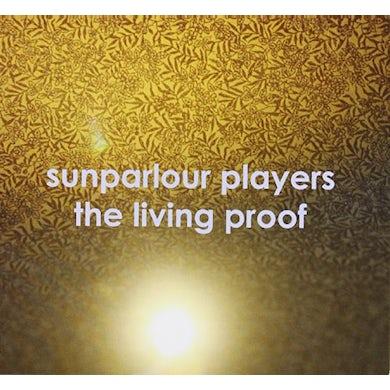 Sunparlour Players LIVING PROOF CD