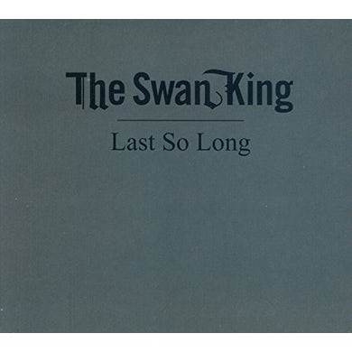 Swan King LAST SO LONG CD