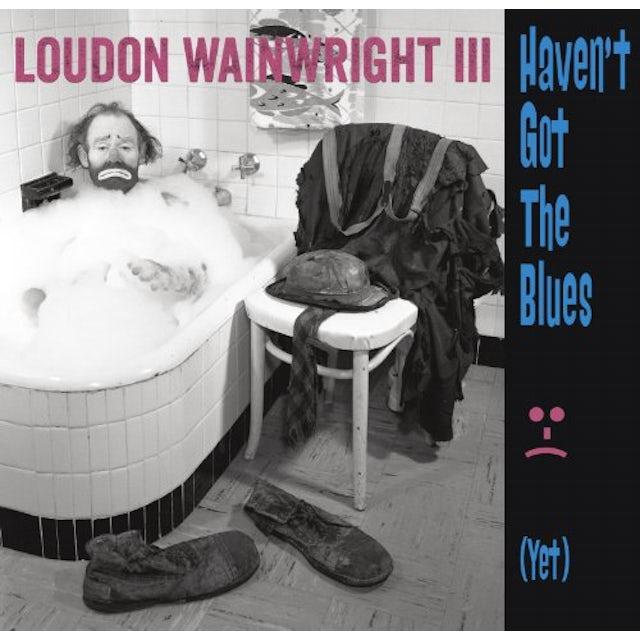 Loudon Iii Wainwright HAVEN'T GOT THE BLUES (YET) CD