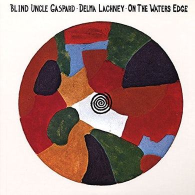 Blind Uncle Gaspard-Delma Lachney ON THE WATERS EDGE Vinyl Record