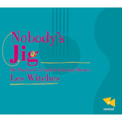 Les Witches NOBODY'S JIG-MR. PLAYFORD'S ENGLISH DANCING MASTER CD