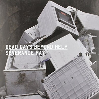Dead Days Beyond Help SEVERANCE PAY Vinyl Record
