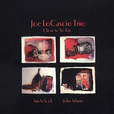 Joe LoCascio CLOSE TO SO FAR CD