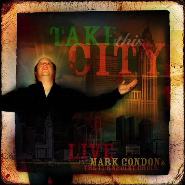 Mark Condon TAKE THIS CITY CD