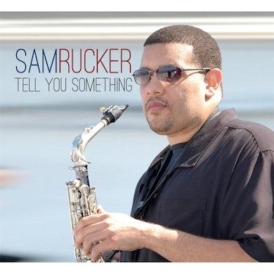 Sam Rucker TELL YOU SOMETHING CD