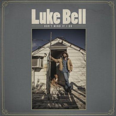 Luke Bell DON'T MIND IF I DO CD
