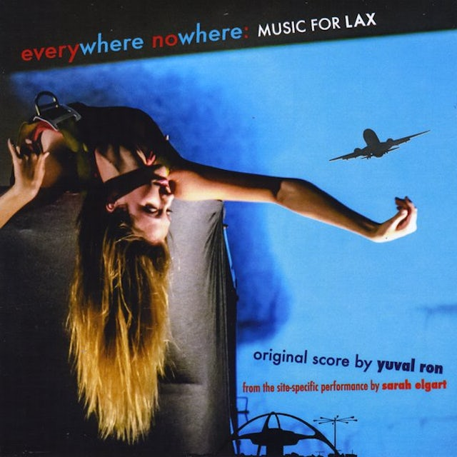 Yuval Ron EVERYWHERE NOWHERE: MUSIC FOR LAX SITE-SPECIFIC CD