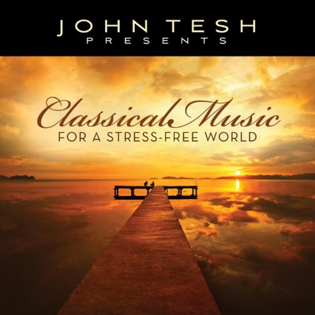 John Tesh CLASSICAL MUSIC FOR A STRESS-FREE WORLD CD