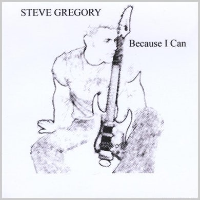 Steve Gregory BECAUSE I CAN CD
