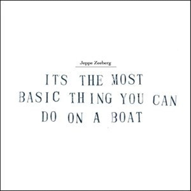 Jeppe Zeeberg IT'S THE MOST BASIC THING YOU CAN DO ON A BOAT Vinyl Record
