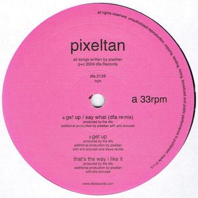 Pixeltan GET UP / SAY WHAT Vinyl Record