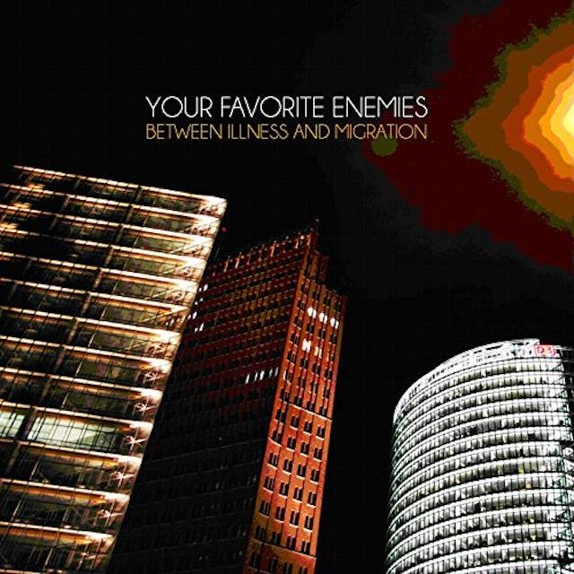 Your Favorite Enemies BETWEEN ILLNESS & MIGRATION CD