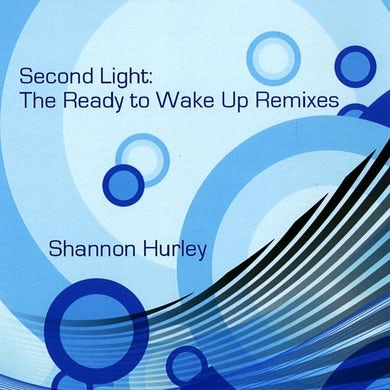 Shannon Hurley SECOND LIGHT: READY TO WAKE UP REMIXES CD