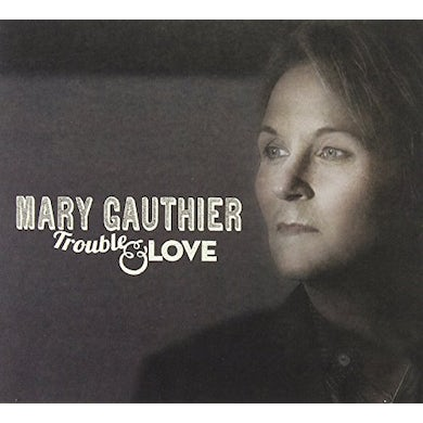 Mary Gauthier TROUBLE & LOVE Vinyl Record