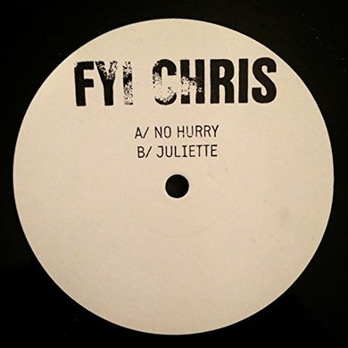 FYI CHRIS NO HURRY / JULIET Vinyl Record