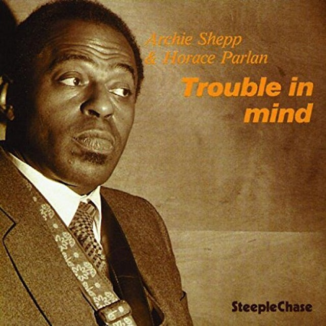 Archie Shepp TROUBLE IN MIND Vinyl Record