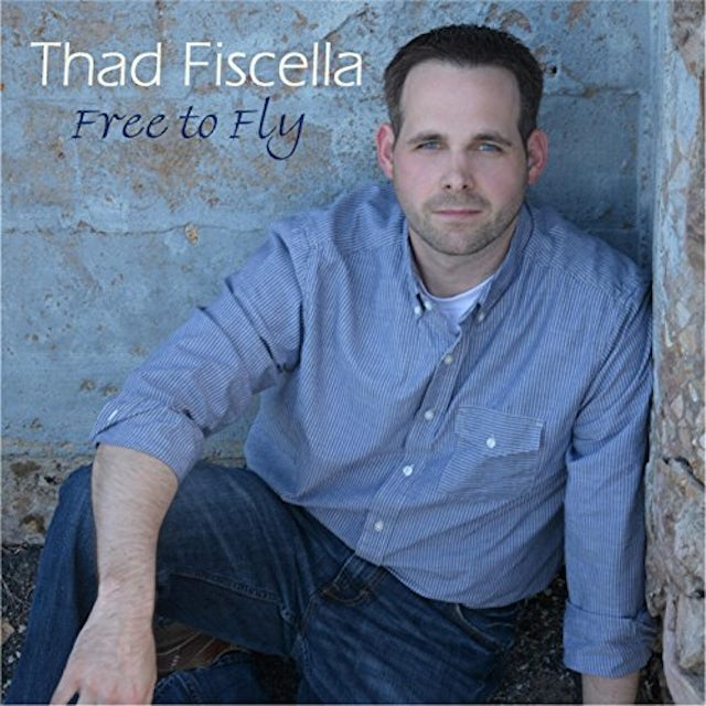 Thad Fiscella FREE TO FLY CD