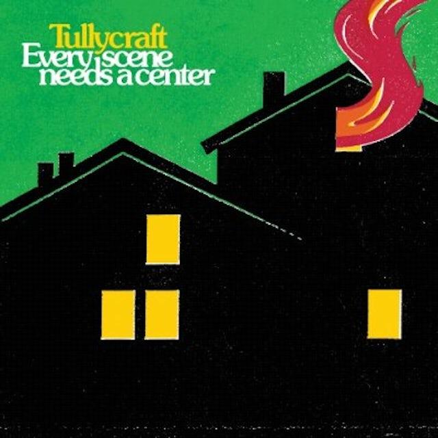 Tullycraft EVERY SCENE NEEDS A CENTER Vinyl Record
