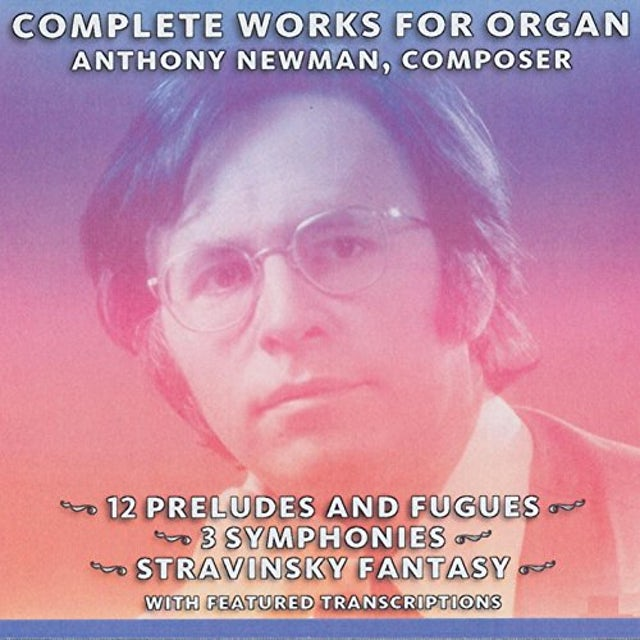 COMPLETE ORGAN WORKS OF ANTHONY NEWMAN CD