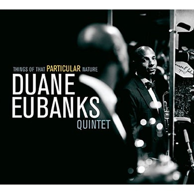 Duane Eubanks THINGS OF THAT PARTICULAR NATURE CD