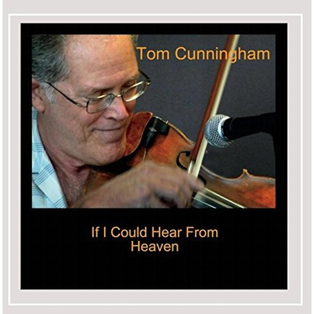 Tom Cunningham IF I COULD HEAR FROM HEAVEN CD