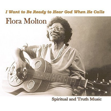 Flora Molton I WANT TO BE READY TO HEAR GOD WHEN HE CALLS CD