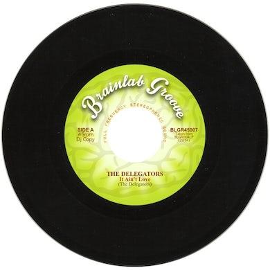 DELEGATORS IT AIN'T LOVE / I DON'T MIND Vinyl Record